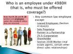 who is an employee under 4980h that is who must be offered coverage