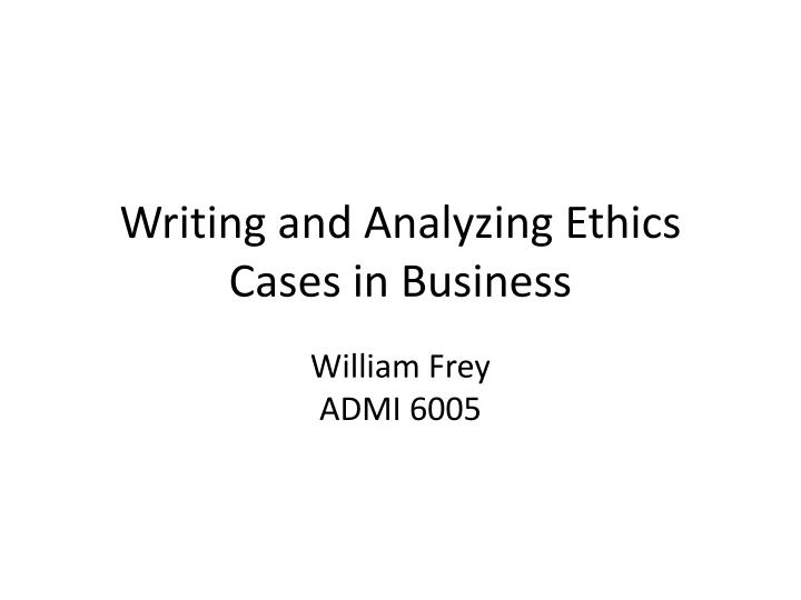 writing and analyzing ethics cases in business n.