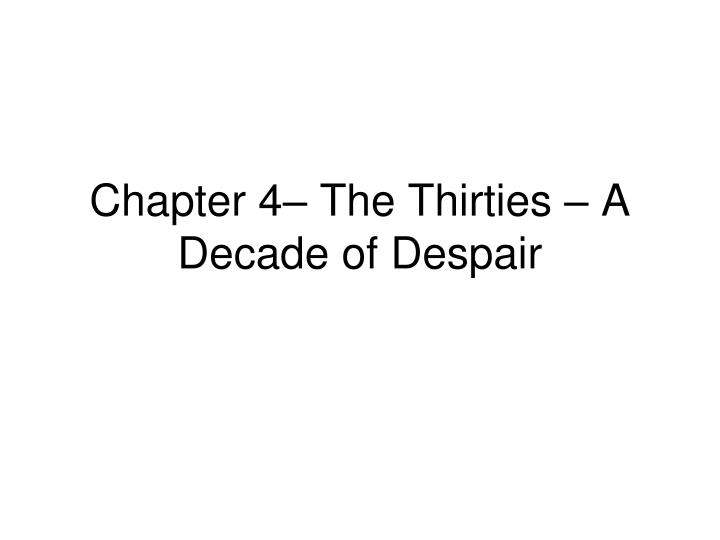 chapter 4 the thirties a decade of despair n.