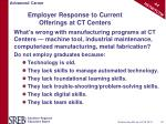 employer response to current offerings at ct centers