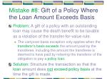 mistake 8 gift of a policy where the loan amount exceeds basis