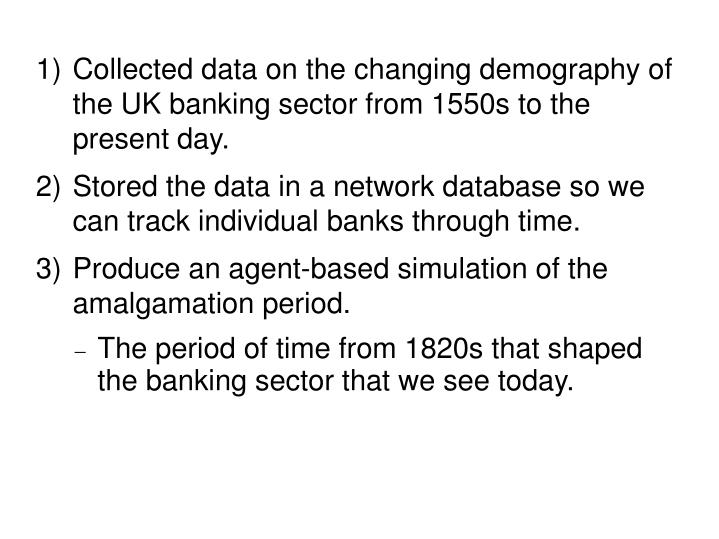 Collected data on the changing demography of the UK banking sector from 1550s to the present day.