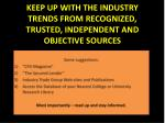 keep up with the industry trends from recognized trusted independent and objective sources