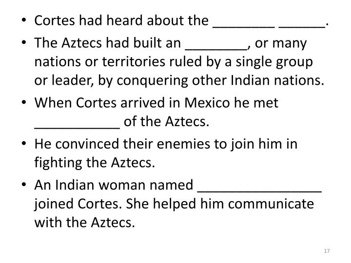 Cortes had heard about the ________ ______.