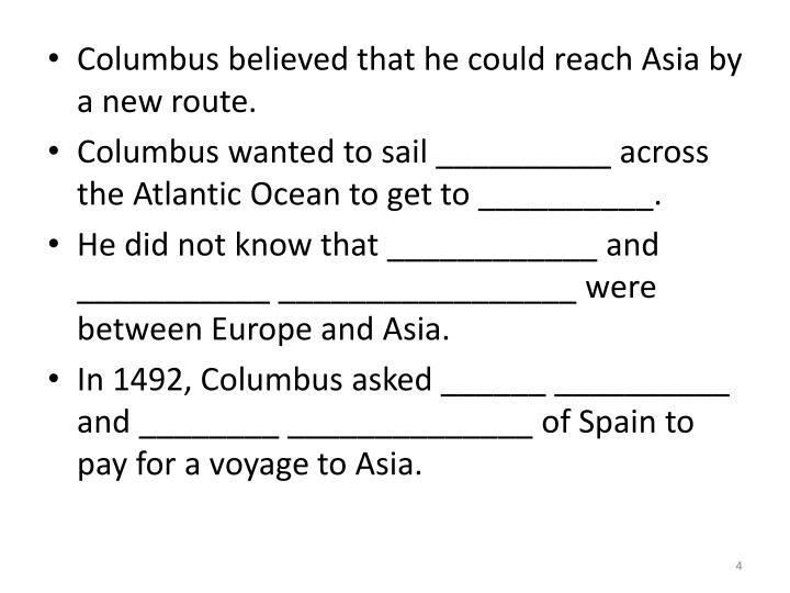 Columbus believed that he could reach Asia by a new route.