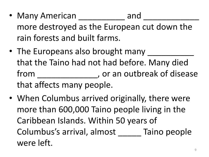 Many American __________ and ____________ more destroyed as the European cut down the rain forests and built farms.