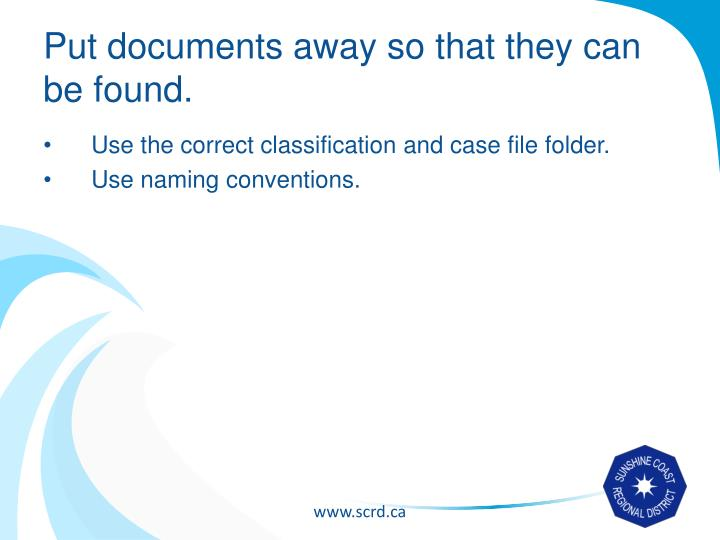 Put documents away so that they can be found.
