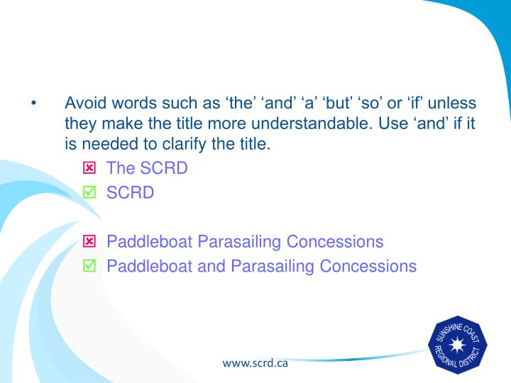 Avoid words such as 'the' 'and' 'a' 'but' 'so' or 'if' unless they make the title more understandable. Use 'and' if it is needed to clarify the title.