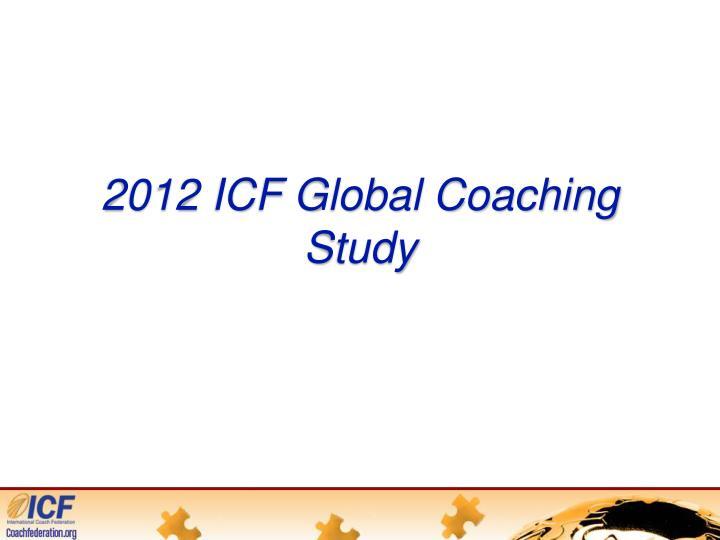 2012 ICF Global Coaching Study