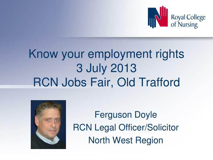 know your employment rights 3 july 2013 rcn jobs fair old trafford n.