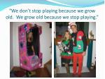 we don t stop playing because we grow old we grow old because we stop playing