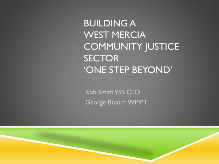 building a west mercia community justice sector one step beyond n.