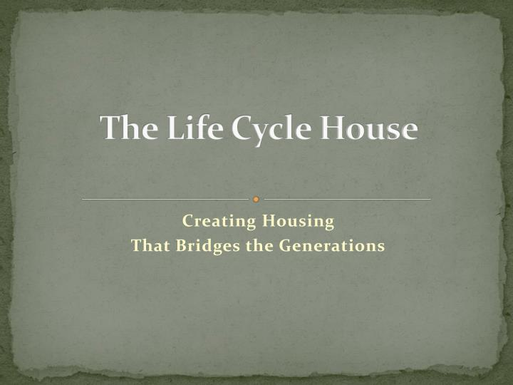 the life cycle house n.