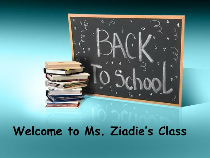 welcome to ms ziadie s class n.
