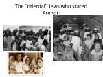 the oriental jews who scared arendt