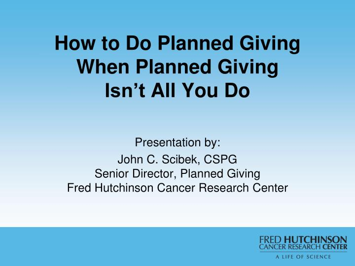 how to do planned giving when planned giving isn t all you do n.