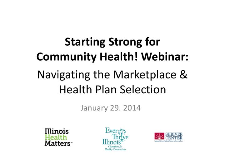 starting strong for community health webinar navigating the marketplace health plan selection n.