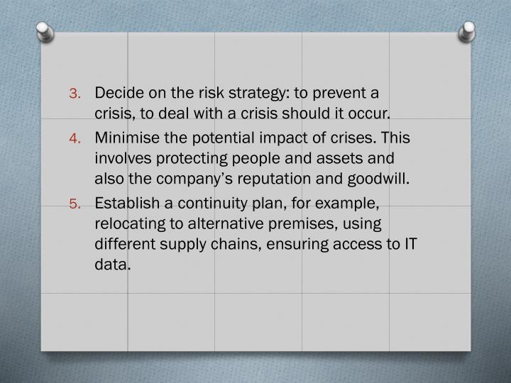 Decide on the risk strategy: to prevent a crisis, to deal with a crisis should it occur.