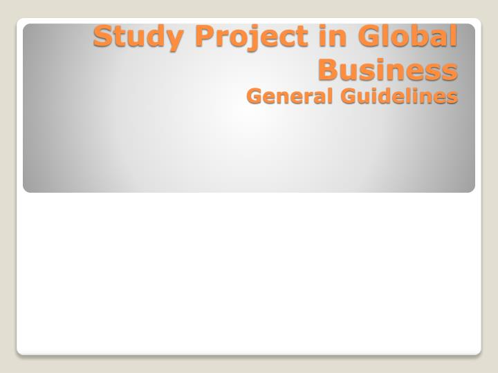 study project in global business general guidelines n.