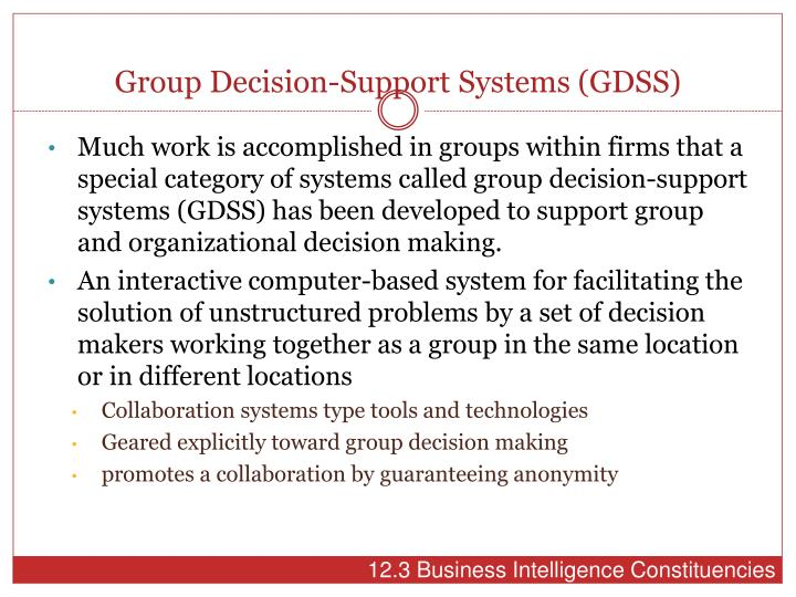 group decision support systems gdss Components, features and software tools of gdss: a group decision support system (gdss) is an interactive computer based system that facilitates a number of decision-makers (working together.