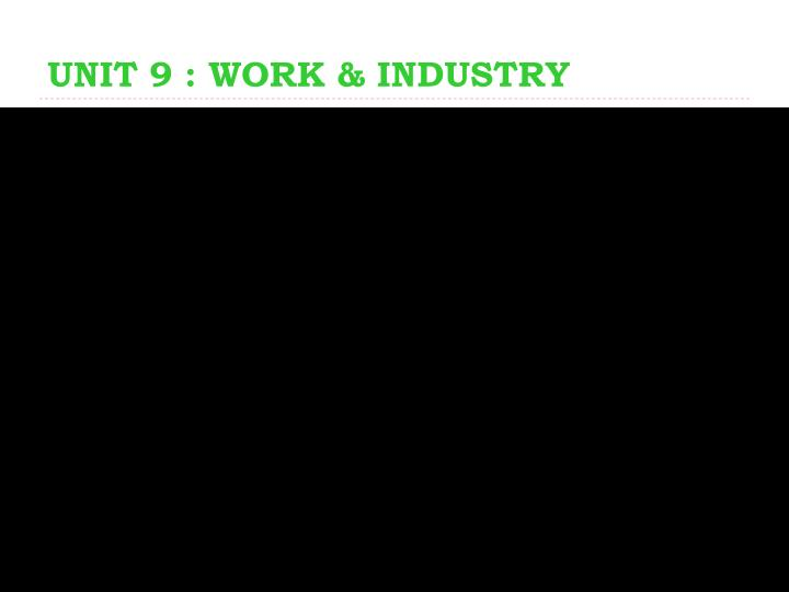 UNIT 9 : WORK & INDUSTRY