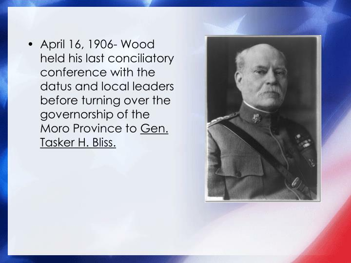 April 16, 1906- Wood held his last conciliatory conference with the