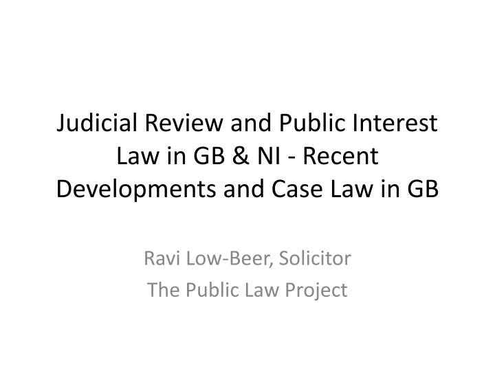 judicial review and public interest law in gb ni recent developments and case law in gb n.