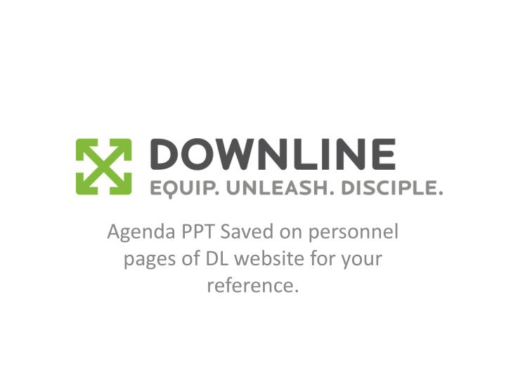 Agenda PPT Saved on personnel pages of DL website for your reference.
