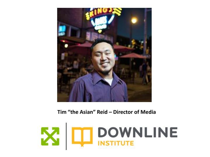 "Tim ""the Asian"" Reid – Director of Media"