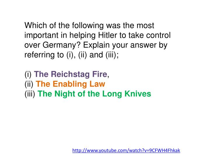 Which of the following was the most important in helping Hitler to take control over Germany? Explain your answer by referring to (