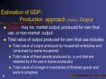 estimation of gdp production approach contd output