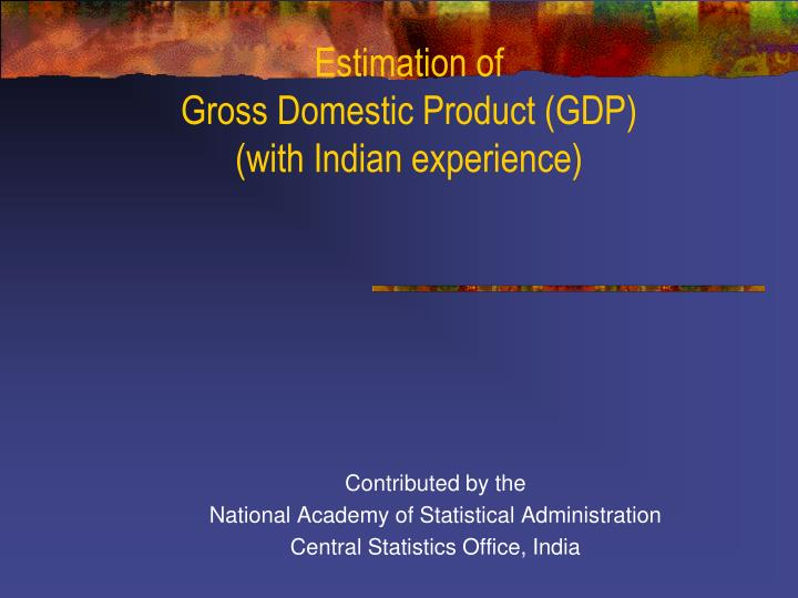 estimation of gross domestic product gdp with indian experience n.