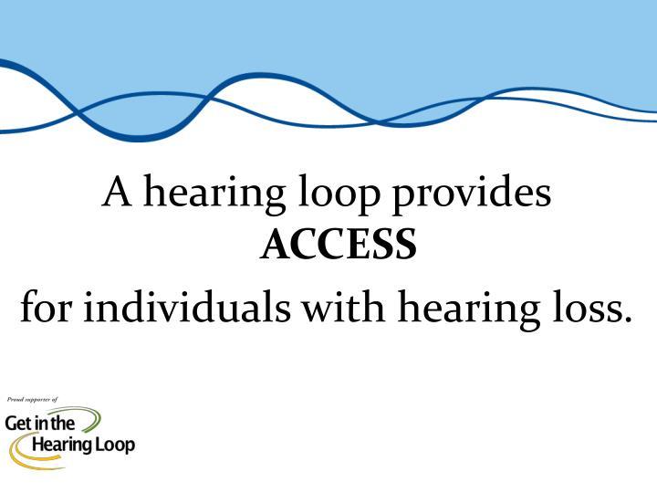 A hearing loop provides