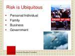 risk is ubiquitous