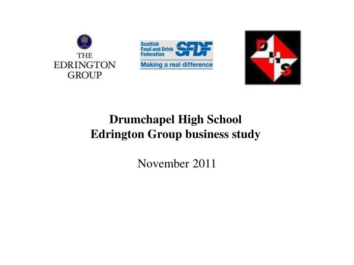 drumchapel high school edrington group business study november 2011 n.