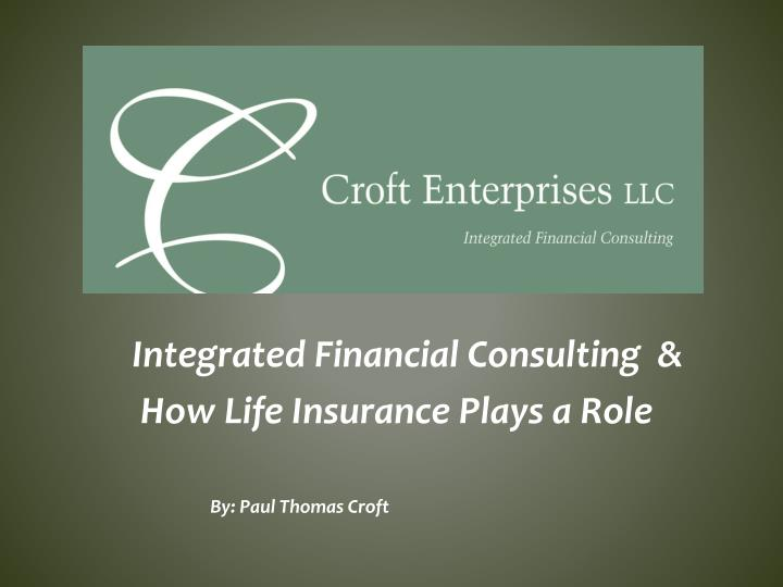 integrated financial consulting how life insurance plays a role by paul thomas croft n.