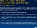 what to tell clients if and when investigators show up at their door by gabe imperato esq