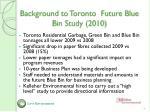 background to toronto future blue bin study 2010