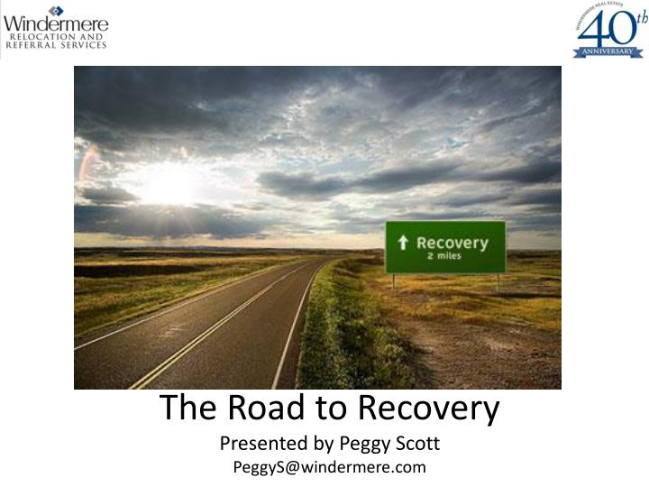 the road to recovery presented by peggy scott peggys@windermere com n.