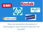 how can we predict disruptions in technology to use innovative ideas for our benefit