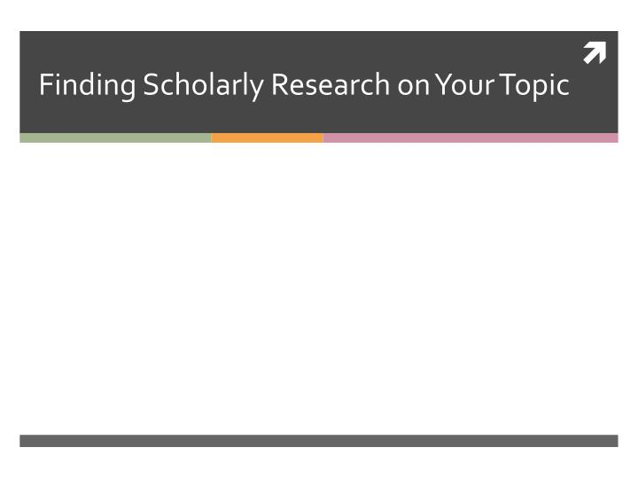 finding scholarly research on your topic n.