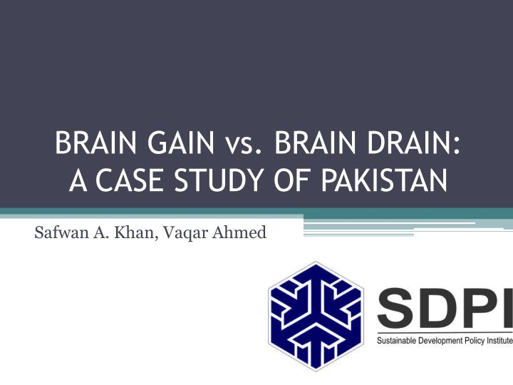 brain gain vs brain drain a case study of pakistan n.