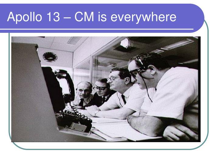 Apollo 13 – CM is everywhere