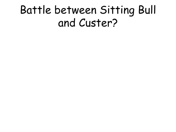 battle between sitting bull and custer n.