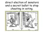direct election of senators and a secret ballot to stop cheating in voting