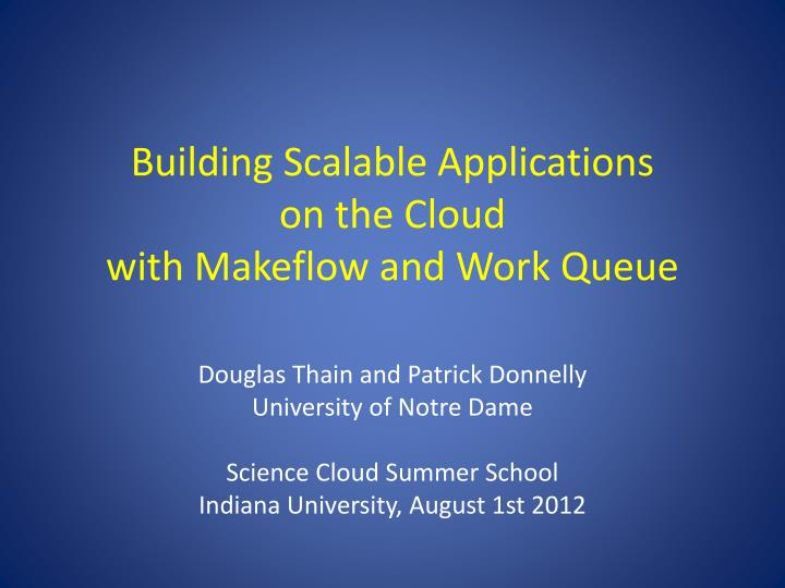 building scalable applications on the cloud with makeflow and work queue n.