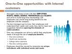 one to one opportunities with internal customers