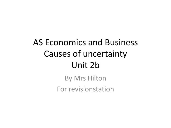 as economics and business causes of uncertainty unit 2b n.