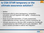 is csa star temporary or the ultimate assurance solution