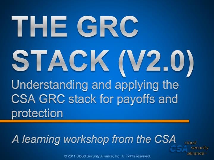 the grc stack v2 0 understanding and applying the csa grc stack for payoffs and protection n.